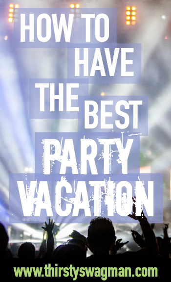 How to have the world's best party vacation | Party vacations | Top party destinations |