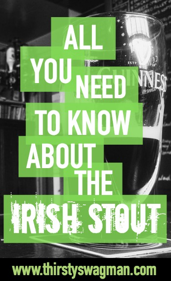 All you need to know about the Irish Stout | Guinness | Beer history | St. Patrick's Day | Dublin, Ireland | St. James's Gate |