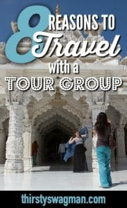 8 Reasons to Travel with a Tour Group including safety, cost, friends, stress-free travel